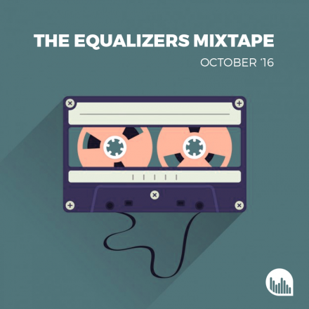 The Equalizers Mixtape October 2016
