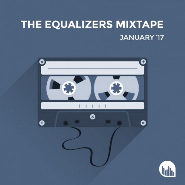 The Equalizers Mixtape January 2017