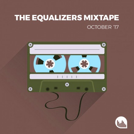 The Equalizers Mixtape October 2017